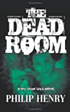 The Dead Room by Philip Henry
