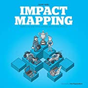 Impact Mapping: Making a Big Impact with…