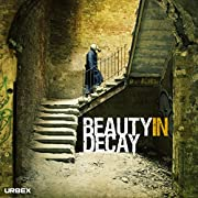 Beauty in Decay: Urbex: The Art of Urban…