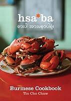 Hsaba: Burmese Cookbook by Tin Cho Chaw