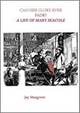 Can her glory ever fade? : a life of Mary Seacole / Jay Margrave