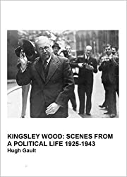 Kingsley Wood: Scenes from a Political Life,…