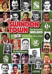 Swindon Town : the register : 1895-2015 : an…