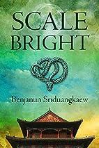 Scale-Bright by Benjanun Sriduangkaew