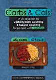 Carbs and Cals: A Visual Guide to Carbohydrate and Calorie Counting for People with Diabetes Book