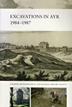 Excavations in Ayr (Monograph) by David…