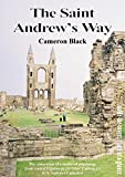 The Saint Andrew's Way : the modern restoration of a medieval pilgrimage walk from central Edinburgh across the Forth Road Bridge to St. Andrews / Cameron Black