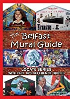 The Belfast Mural Guide (Locate Series) by…