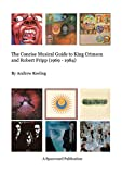 The concise musical guide to King Crimson and Robert Fripp (1969-1984) / by Andrew Keeling ; edited by Mark Graham