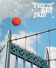 Frieze New York Catalog 2015 (Frieze Art…