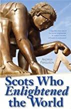 Scots Who Enlightened the World by Andrew…