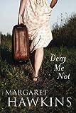 Deny me not / Margaret Hawkins
