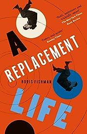A Replacement Life de B. Fishman