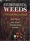 Environmental weeds : a field guide for SE Australia / Kate Blood
