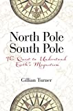 North pole, south pole : the quest to understand earth's magnetism / Gillian Turner