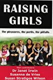 Raising girls : the pleasures, the perils, the pitfalls / main contributors, Janet Irwin, Susanna de Vries, Susan Stratigos Wilson, with additional contributions from Jean Sparling ... [and others.]