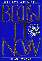 Begin It Now by Susan Hayward