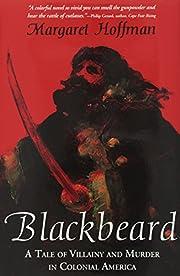 Blackbeard: A Tale of Villainy and Murder in…