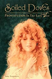 Soiled Doves: Prostitution in the Early West…