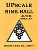 Upscale Nine-Ball: Become a Nine-ball Expert, Koehler, Jack H.