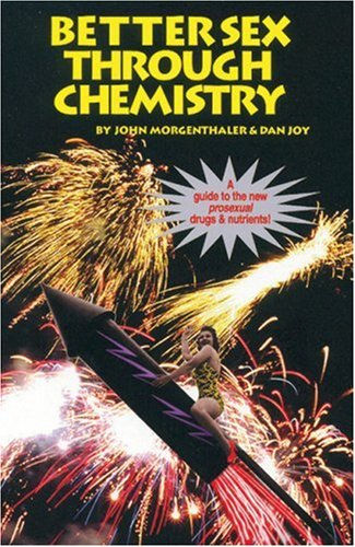 Better Sex Through Chemistry: A Guide to the New Prosexual Drugs & Nutrients, Joy, Dan; Morgenthaler, John