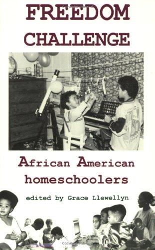 Freedom Challenge: African American Homeschoolers by Grace Llewellyn (Editor)