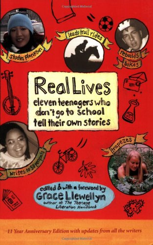 Real Lives: Eleven Teenagers Who Don't Go to School by Grace Llewellyn