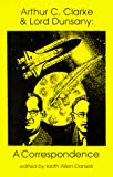 Arthur C. Clarke & Lord Dunsany : a correspondence / edited by Keith Allen Daniels
