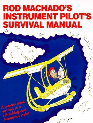 Rod Machado's Instrument Pilot's Survival Manual, Machado, Rod