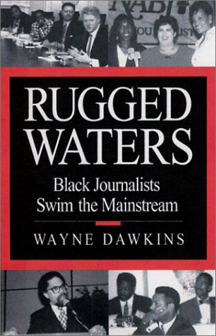Rugged Waters: Black Journalists Swim the Mainstream, Wayne Dawkins