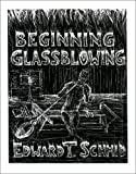 Beginning Glassblowing, Schmid, Edward T.