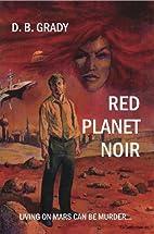 Red Planet Noir by D. B. Grady