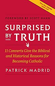 Surprised By Truth: 11 Converts Give the…