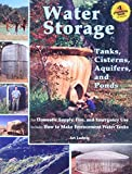 Water Storage: Tanks, Cisterns, Aquifers, and Ponds for Domestic Supply, Fire and Emergency Use--Includes How to Make Ferrocement Water Tanks, Art Ludwig
