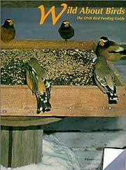 Wild about Birds: The Dnr Bird Feeding Guide…
