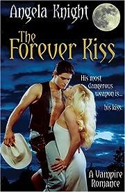 The Forever Kiss – tekijä: Angela Knight
