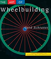 The Art of Wheelbuilding: A Bench Reference…