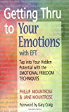 Getting Thru to Your Emotions with EFT: Tap into Your Hidden Potential with the Emotional Freedom Techniques