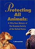 Protecting all animals : a fifty-year history of the Humane Society of the United States / by Bernard Unti