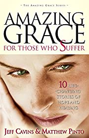 Amazing Grace for Those Who Suffer: 10…