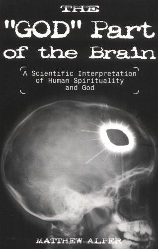 "The ""God"" Part of the Brain: A Scientific Interpretation of Human Spirituality and God, Alper, Matthew"