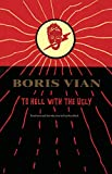 To hell with the ugly / Boris Vian ; translated from the French and introduction by Paul Knobloch