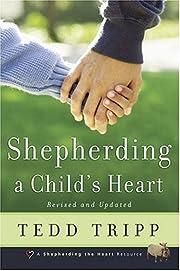 Shepherding a Child's Heart de Tedd Tripp