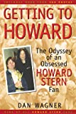 Getting to Howard : the odyssey of an obsessed Howard Stern fan / Dan Wagner