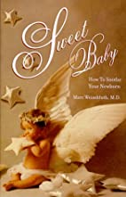 Sweet baby : how to soothe your newborn by…