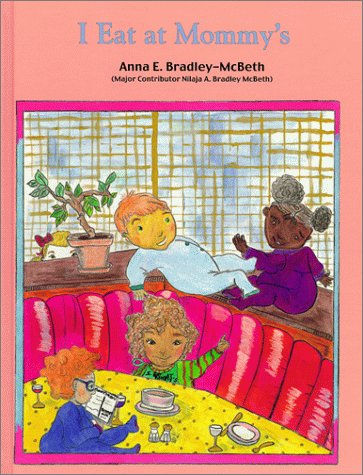 I Eat at Mommy's  by Anna E. Bradley-McBeth