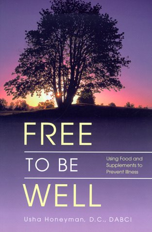 Free to Be Well : Using Food and Supplements to Prevent Illness, Honeyman, Usha D.