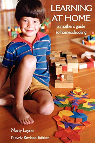 Learning at Home: A Mother's Guide to Homeschooling by Marty Layne