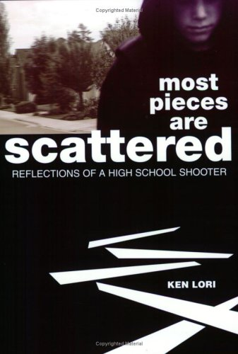 Most Pieces are Scattered: Reflections of a High School Shooter, Ken Lori