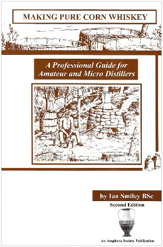 Making Pure Corn Whiskey: A Professional Guide For Amateur And Micro Distillers, Smiley, Ian